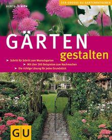 Gärten gestalten: Schritt für Schritt zum Wunschgarten. Mit über 300 Beispielen zum Nachmachen. Die richtige Lösung für jedes Grundstück (Die großen GU Pflanzen-Ratgeber)