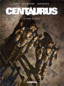 Centaurus, Tome 3 : Terre de folie