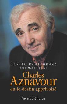 Charles Aznavour : Ou le destin apprivoisé