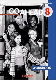 Go Ahead - Ausgabe für die sechsstufige Realschule in Bayern: Go Ahead 8: Workbook. Für die Jahrgangsstufe 8 an sechsstufigen bayerischen Realschulen