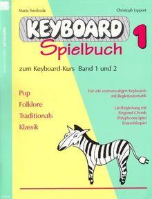 Keyboard-Spielbuch (Band 1): Zum Keyboard-Kurs Band 1 und 2. Pop, Folklore, Traditionals, Klassik