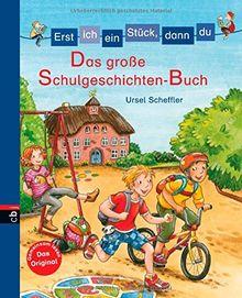 Erst ich ein Stück, dann du - Das große Schulgeschichten-Buch (Erst ich ein Stück ... (Sammelbände), Band 9)