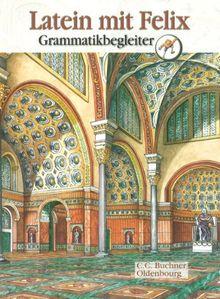Latein mit Felix: Grammatikbegleiter