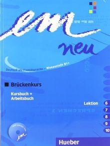 em neu 2008 Brückenkurs: Deutsch als Fremdsprache / Kursbuch + Arbeitsbuch, Lektion 6-10 mit Arbeitsbuch-Audio-CD: Deutsch als Fremdsprache Niveaustufe B1. Ein Lehrwerk im Baukastensystem