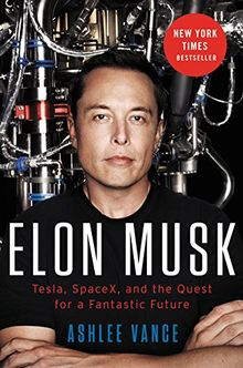 Elon Musk: Tesla, SpaceX, and the Quest for a Fantastic Future