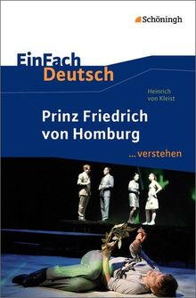 EinFach Deutsch ...verstehen. Interpretationshilfen: EinFach Deutsch ...verstehen: Heinrich von Kleist: Prinz Friedrich von Homburg
