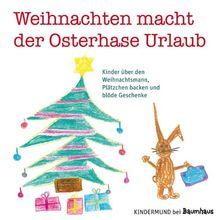 Weihnachten macht der Osterhase Urlaub: Kinder über den Weihnachtsmann, Plätzchen backen und blöde Geschenke. Kindermund bei Baumhaus