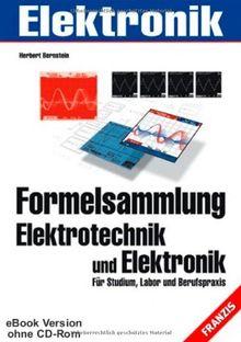 Formelsammlung Elektrotechnik und Elektronik: Für Studium, Labor und Berufspraxis (PC & Elektronik)