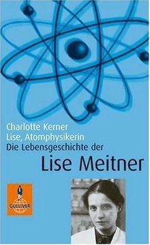 Lise, Atomphysikerin: Die Lebensgeschichte der Lise Meitner. Mit Fotos (Gulliver / Biographie)