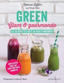 Green, glam & gourmande : Les 150 recettes culte du Health movement