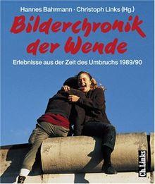Bilderchronik der Wende. Erlebnisse aus der Zeit des Umbruchs 1989/90
