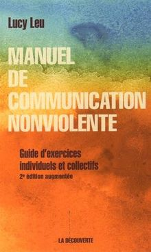 Manuel de communication nonviolente : Guide d'exercices individuels et collectifs