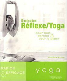 5 minutes Réflexe/Yoga : Pour tous, partout et pour le plaisir