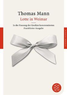 Lotte in Weimar: Roman<br /> In der Fassung der Großen kommentierten Frankfurter Ausgabe: Roman. In der Fassung der Großen kommentierten Frankfurter Ausgabe