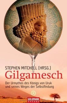 Gilgamesch: Der Urmythos des Königs von Uruk und seines Wegs der Selbstfindung