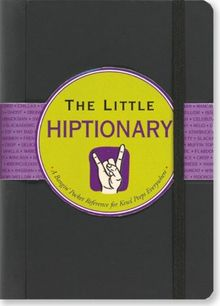 The Little Hiptionary: The Slanguage Dictionary that Tells It to You Straight Up (Little Black Book Series)