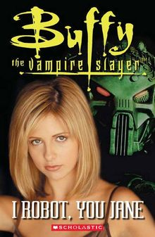 Buffy the Vampire Slayer - I Robot, You Jane (Scholastic ELT Readers)