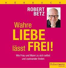 Wahre Liebe lässt frei (Hörbuch)