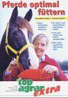 Pferde optimal füttern: Gesundheit fördern - Leistung stärken
