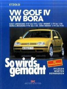 So wird's gemacht. Pflegen - warten - reparieren: VW Golf IV 9/97 bis 9/03, Bora 9/98 bis 5/05: Golf IV Variant 5/99 bis 5/06, Bora Variant 5/99 bis ... bis 5/05, Bora Variant 5/99 bis 9/04: BD 111