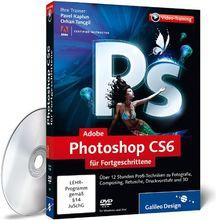 Adobe Photoshop CS6 für Fortgeschrittene - Das Praxis-Training