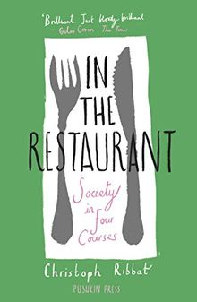 In the Restaurant: Society in Four Courses: From Michelin stars to fast food; what eating out tells us about who we are