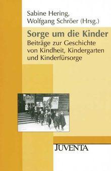 Sorge um die Kinder: Beiträge zur Geschichte von Kindheit, Kindergarten und Kinderfürsorge (Juventa Paperback)