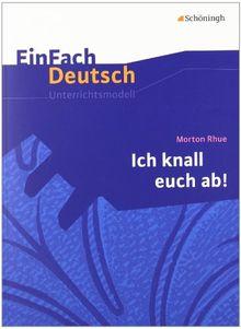 EinFach Deutsch Unterrichtsmodelle: Morton Rhue: Ich knall euch ab!: Klassen 8 - 10