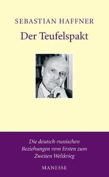 Der Teufelspakt. Die deutsch-russischen Beziehungen vom Ersten zum Zweiten Weltkrieg.