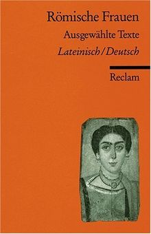 Römische Frauen: Ausgewählte Texte. Lat. /Dt.