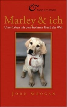 Marley & ich: Unser Leben mit dem frechsten Hund der Welt