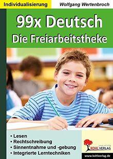 99x Deutsch - Die Freiarbeitstheke: Lesen, Rechtschreibung, Sinnentnahme & -gebung, Integrierte Lerntechniken