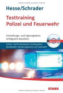 Testtraining Polizei und Feuerwehr; Einstellungs- und Eignungstests erfolgreich bestehen: Schutz- und Kriminalpolizei, Bundeswehr, Bundespolizei, Verfassungsschutz und Feuerwehr