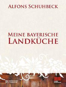 Meine bayerische Landküche von Alfons Schuhbeck