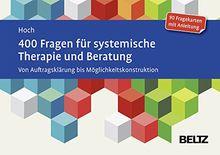 400 Fragen für systemische Therapie und Beratung: Von Auftragsklärung bis Möglichkeitskonstruktion. 90 Fragekarten mit Anleitung.Mit 20-seitigem Booklet