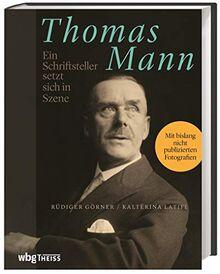 Thomas Mann. Ein Schriftsteller setzt sich in Szene. Bildband mit 200 bisher unveröffentlichten Fotografien des Autors und Literaturnobelpreisträgers, begleitet von literaturwissenschaftlichen Essays