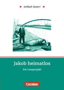 einfach lesen! - Für Lesefortgeschrittene: Niveau 2 - Jakob heimatlos: Ein Leseprojekt nach dem Roman von Benno Pludra. Arbeitsbuch mit Lösungen: Ein Leseprojekt. Für Lesefortgeschrittene. Niveau 2