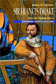 Sir Francis Drake. Pirat der sieben Meere.