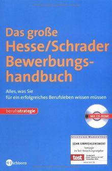 Das große Hesse/Schrader Bewerbungshandbuch: Alles, was Sie für ein erfolgreiches Berufsleben wissen müssen