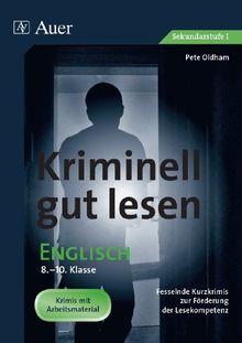 Kriminell gut lesen Englisch 8-10: Fesselnde Kurzkrimis zur Förderung der Lesekompetenz (8. bis 10. Klasse)