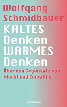 KALTES Denken, WARMES Denken: Über den Gegensatz von Macht und Empathie