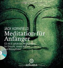 Meditation für Anfänger: Inklusive einer CD mit sechs geführten Meditationen für Einsicht, innere Klarheit und Mitempfinden