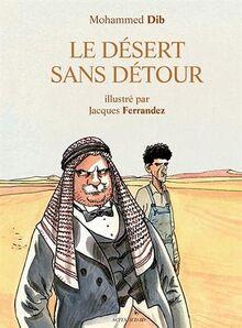 Le désert sans détour: Illustré par Jacques Ferrandez