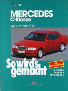 So wird's gemacht. Pflegen - warten - reparieren: Mercedes C-Klasse W 202 von 6/93 bis 5/00: So wird's gemacht - Band 88: BD 88