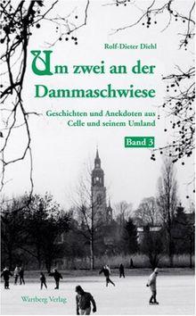 Um zwei an der Dammaschwiese - Geschichten und Anekdoten aus dem alten Celle, Band 3