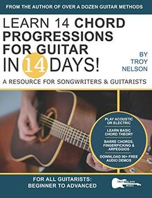Learn 14 Chord Progressions for Guitar in 14 Days: Extensive Resource for Songwriters and Guitarists of All Levels (Play Guitar in 14 Days, Band 3)
