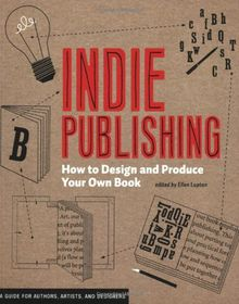 Indie Publishing: How to Design and Publish Your Own Book: How to Design and Produce Your Own Book (Design Brief)