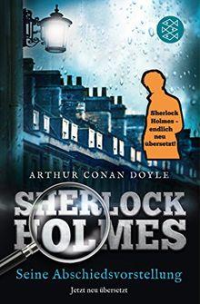 Sherlock Holmes - Seine Abschiedsvorstellung: Erzählungen. Neu übersetzt von Henning Ahrens