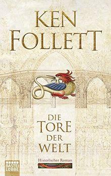 Die Tore der Welt: Historischer Roman . (Kingsbridge-Roman, Band 2)