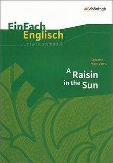 EinFach Englisch Unterrichtsmodelle. Unterrichtsmodelle für die Schulpraxis: EinFach Englisch Unterrichtsmodelle: Lorraine Hansberry: A Raisin in the Sun